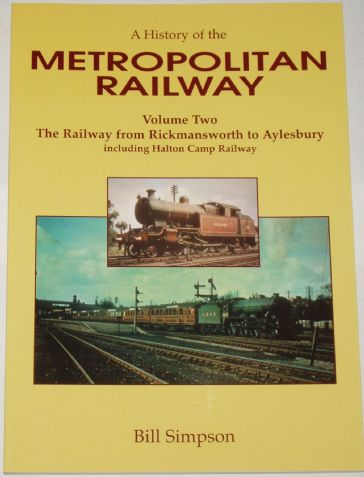 A History of the Metropolitan Railway Volume Two - The Railway from Rickmansworth to Aylesbury including Halton Camp Railway, by Bill Simpson
